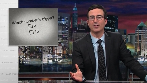 John Oliver asked, which number is bigger, 15 or 5?